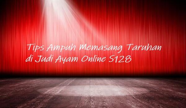 Tips Ampuh Memasang Taruhan di Judi Ayam Online S128
