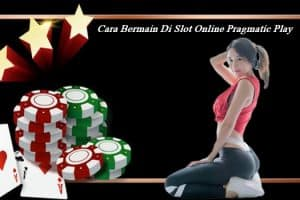Cara Bermain Di Slot Online Pragmatic Play