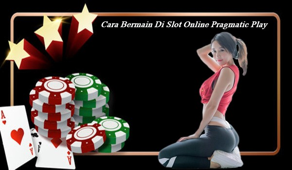 Cara Bermain Di Slot Online Pragmatic Play