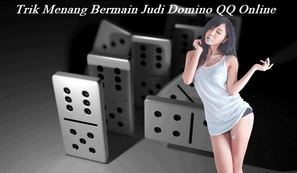 Trik Menang Bermain Judi Domino QQ Online